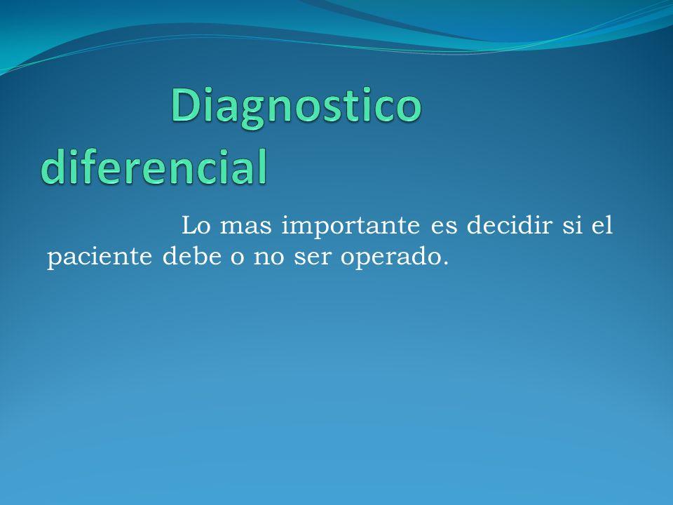Lo mas importante es decidir si el paciente debe o no ser operado.