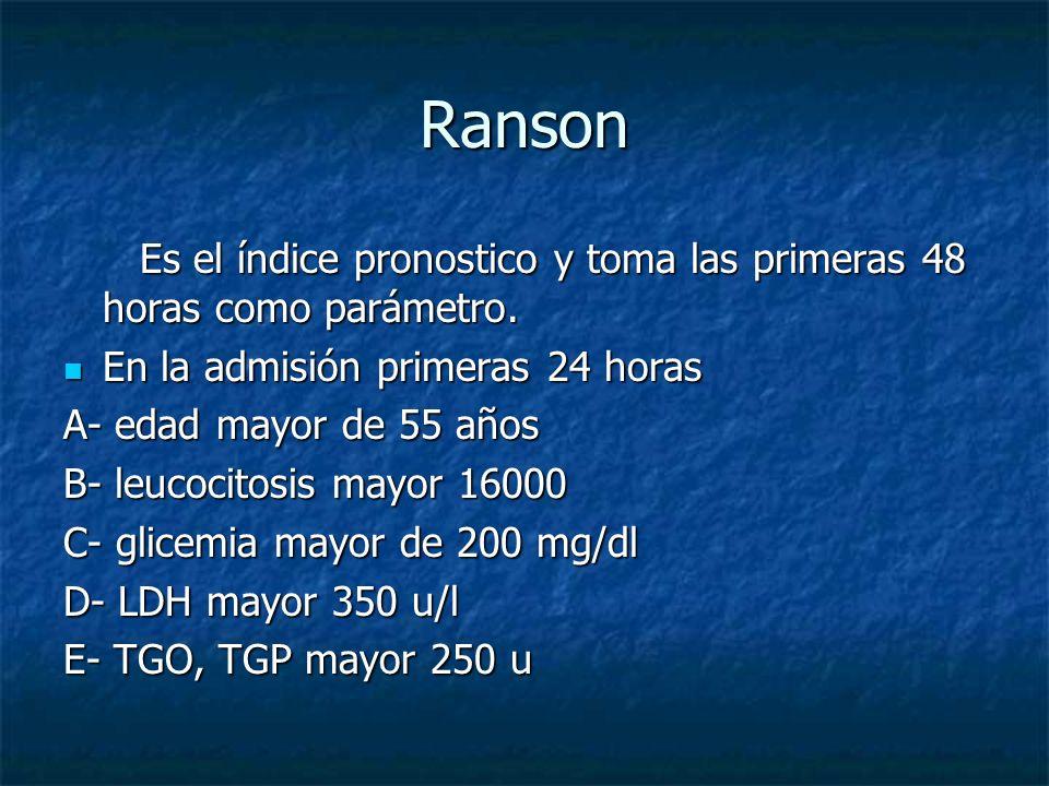 Ranson Es el índice pronostico y toma las primeras 48 horas como parámetro. Es el índice pronostico y toma las primeras 48 horas como parámetro. En la