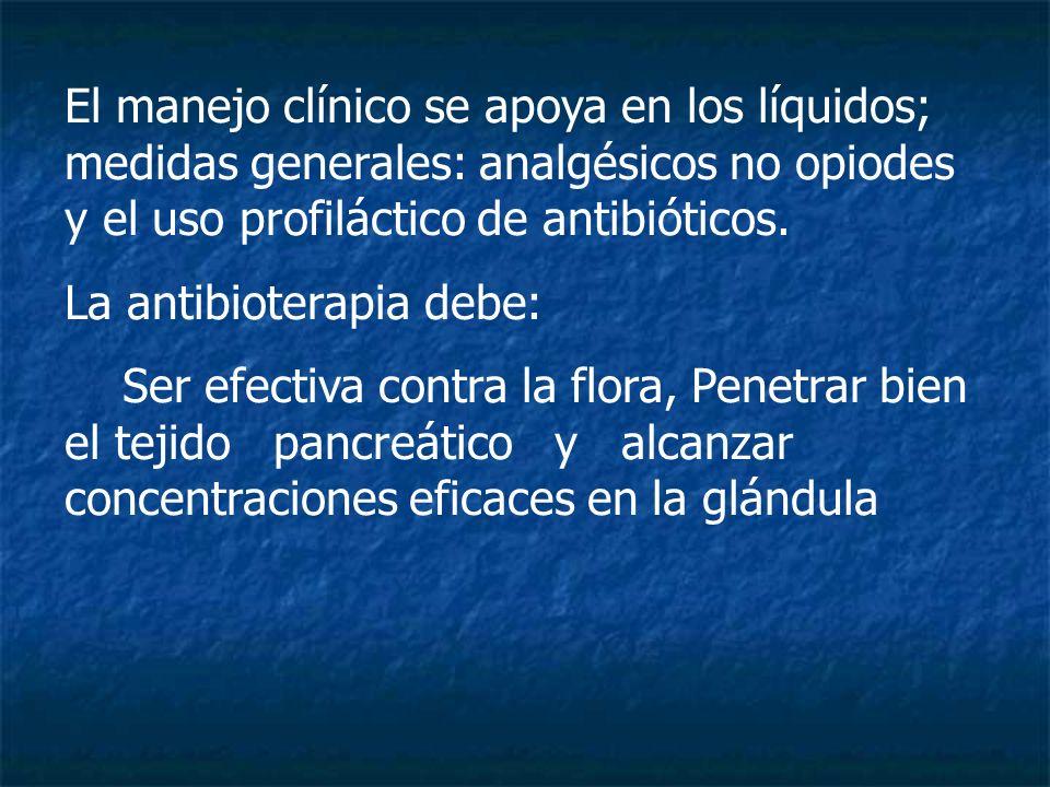El manejo clínico se apoya en los líquidos; medidas generales: analgésicos no opiodes y el uso profiláctico de antibióticos. La antibioterapia debe: S