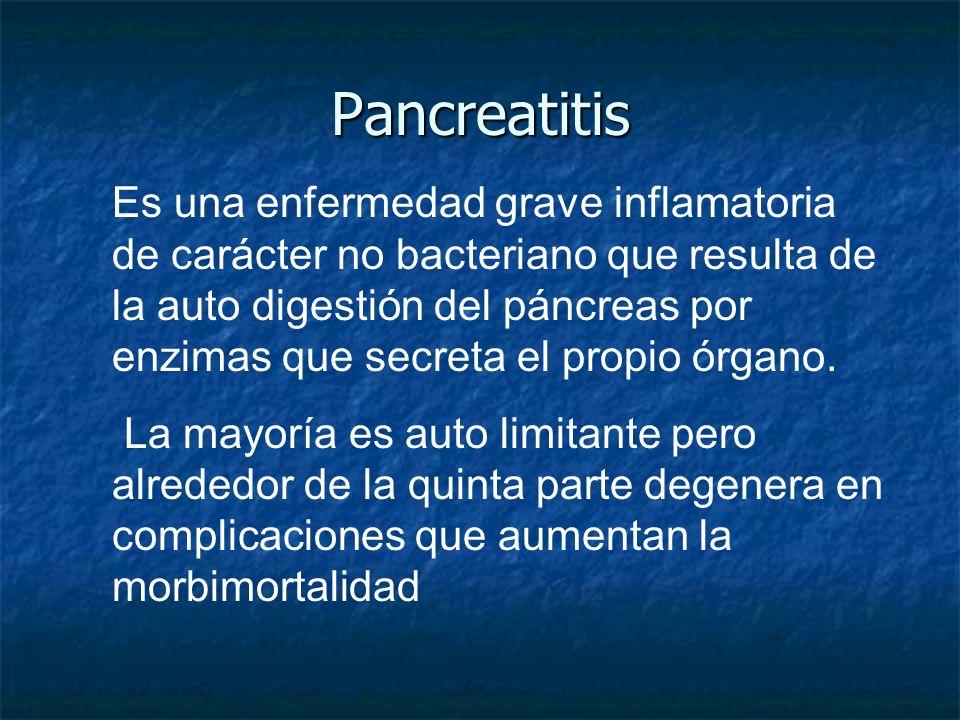 Pancreatitis Es una enfermedad grave inflamatoria de carácter no bacteriano que resulta de la auto digestión del páncreas por enzimas que secreta el p