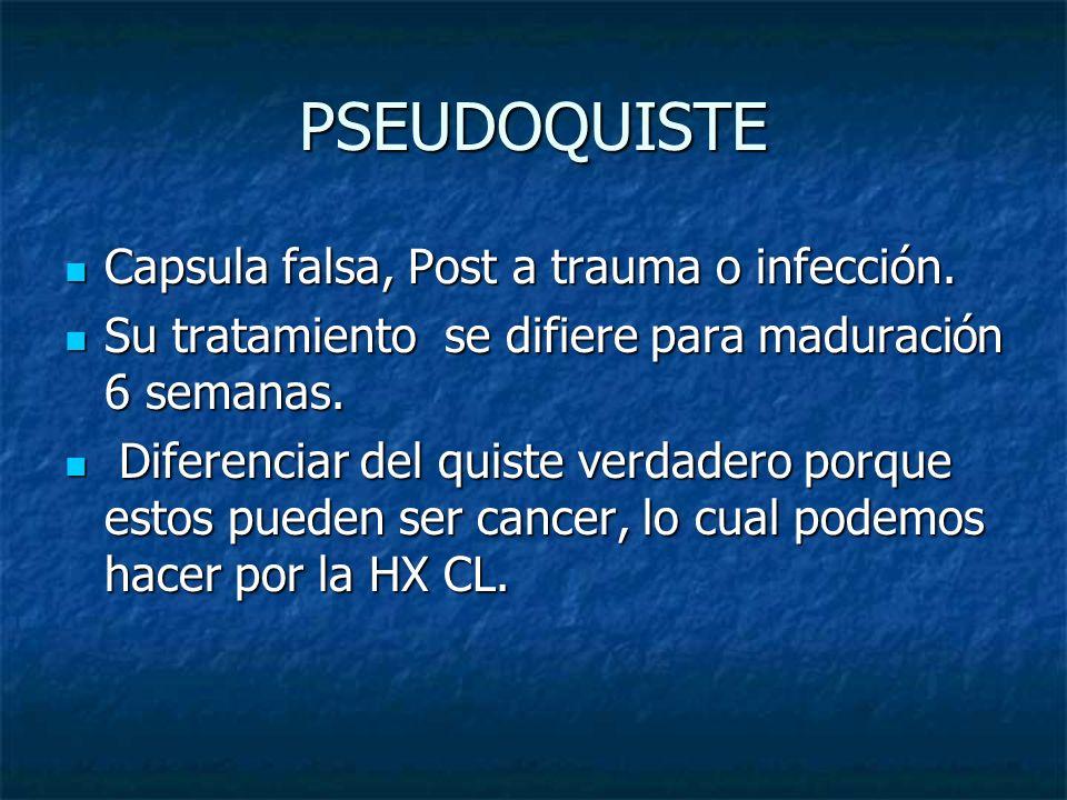 PSEUDOQUISTE Capsula falsa, Post a trauma o infección. Capsula falsa, Post a trauma o infección. Su tratamiento se difiere para maduración 6 semanas.