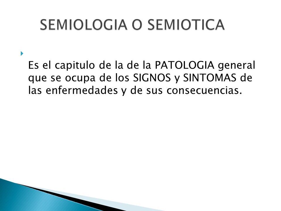 Es el capitulo de la de la PATOLOGIA general que se ocupa de los SIGNOS y SINTOMAS de las enfermedades y de sus consecuencias.
