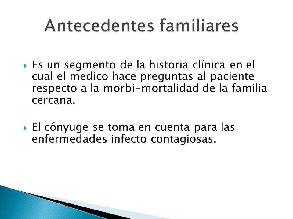Es un segmento de la historia clínica en el cual el medico hace preguntas al paciente respecto a la morbi-mortalidad de la familia cercana. El cónyuge
