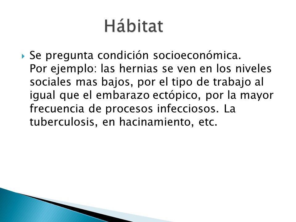Se pregunta condición socioeconómica. Por ejemplo: las hernias se ven en los niveles sociales mas bajos, por el tipo de trabajo al igual que el embara