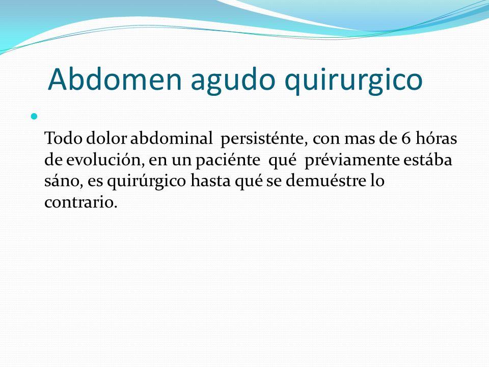 El abdomen agudo no siempre es quirúrgico, sin embargo, en un abdomen agudo quirúrgico, la vía final suele seguirse de shock, fallo de múltiples órganos y la muerte, por lo que deben evitarse métodos diagnósticos prolongados que pudieran RETRAZAR el tratamiento.