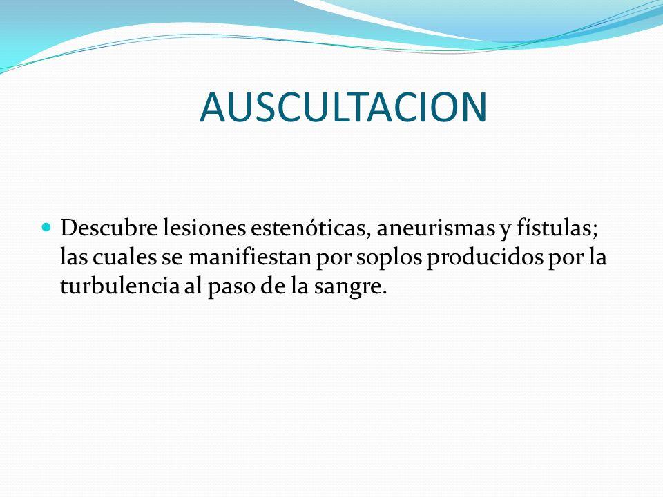 VASOS ABDOMINALES La palpación de estos aporta datos como frémito o trill, que aparecen por la turbulencia en aneurismas y en fístulas y obstruciónes.