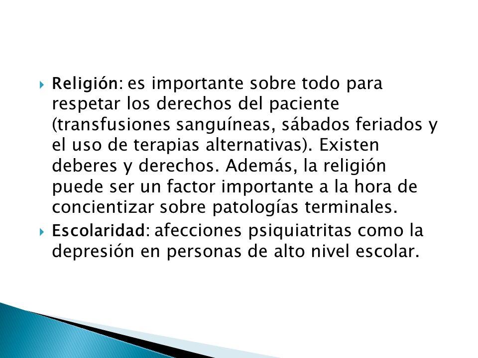 Religión: es importante sobre todo para respetar los derechos del paciente (transfusiones sanguíneas, sábados feriados y el uso de terapias alternativ