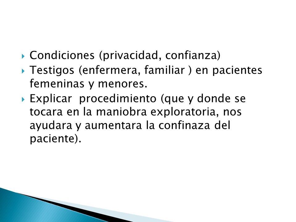 Condiciones (privacidad, confianza) Testigos (enfermera, familiar ) en pacientes femeninas y menores. Explicar procedimiento (que y donde se tocara en