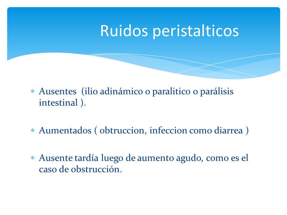 Ausentes (ilio adinámico o paralitico o parálisis intestinal ). Aumentados ( obtruccion, infeccion como diarrea ) Ausente tardía luego de aumento agud