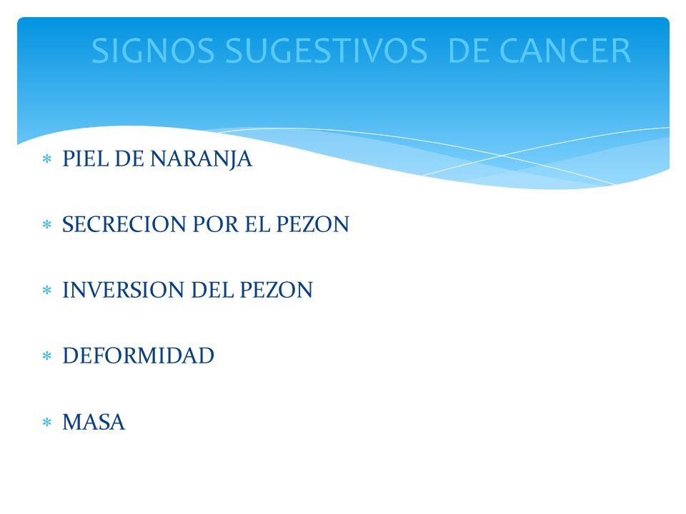 PIEL DE NARANJA SECRECION POR EL PEZON INVERSION DEL PEZON DEFORMIDAD MASA SIGNOS SUGESTIVOS DE CANCER