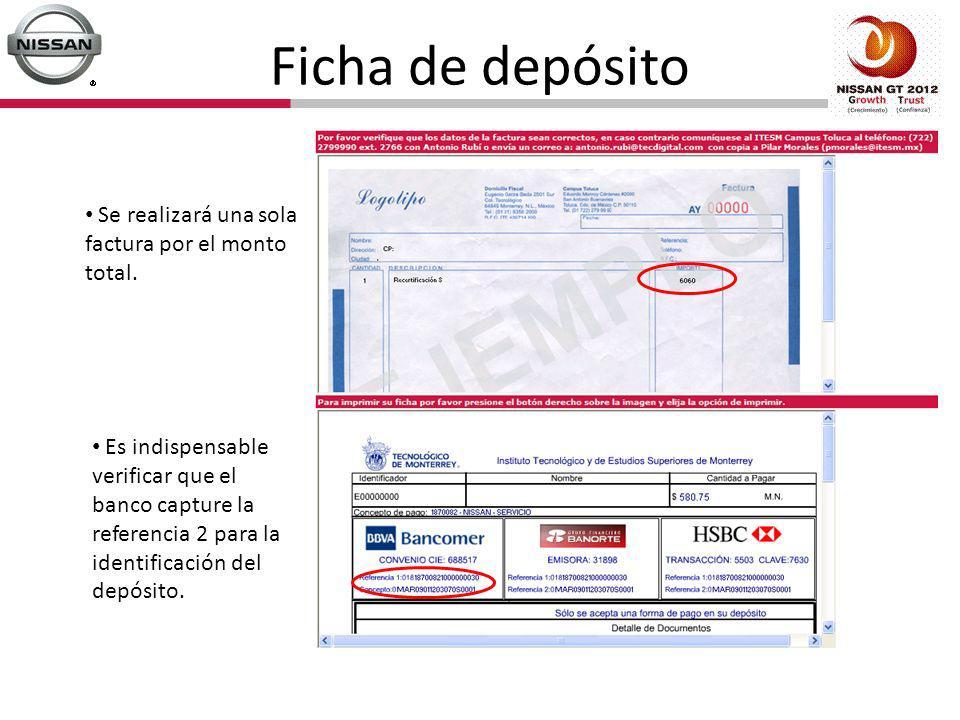 Ficha de depósito Se realizará una sola factura por el monto total. Es indispensable verificar que el banco capture la referencia 2 para la identifica
