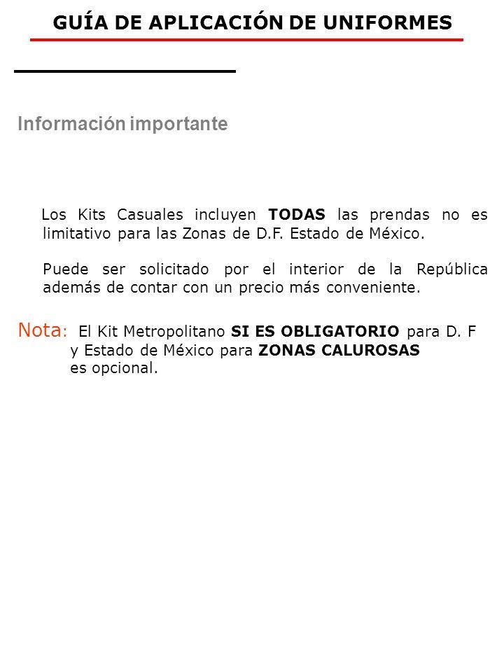 Información importante Los Kits Casuales incluyen TODAS las prendas no es limitativo para las Zonas de D.F. Estado de México. Puede ser solicitado por