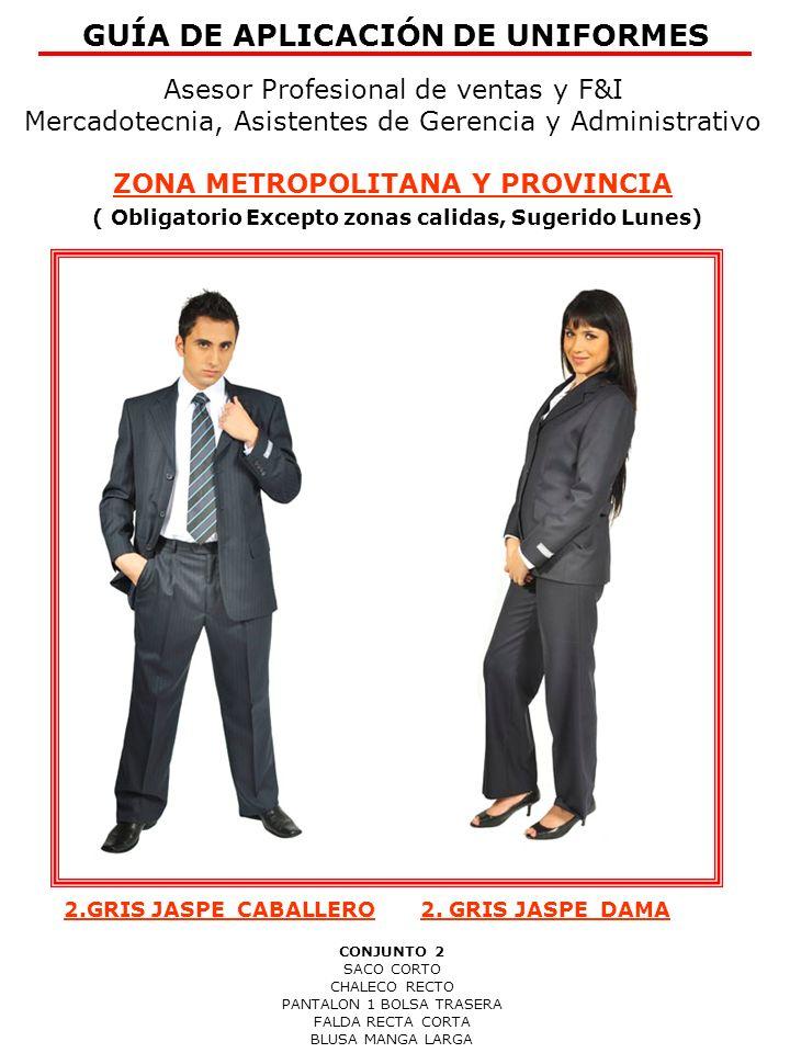 Asesor Profesional de ventas y F&I Mercadotecnia, Asistentes de Gerencia y Administrativo ZONA METROPOLITANA Y PROVINCIA ( Obligatorio Excepto Zonas Calidas, Sugerido Miércoles) GUÍA DE APLICACIÓN DE UNIFORMES 3.