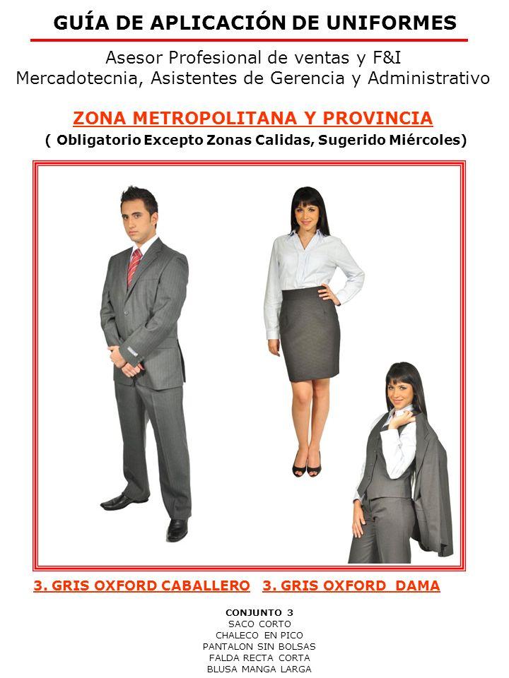 Asesor Profesional de ventas y F&I Mercadotecnia, Asistentes de Gerencia y Administrativo ZONA METROPOLITANA Y PROVINCIA ( Obligatorio Excepto Zonas Calidas Sugerido Viernes) GUÍA DE APLICACIÓN DE UNIFORMES 4.