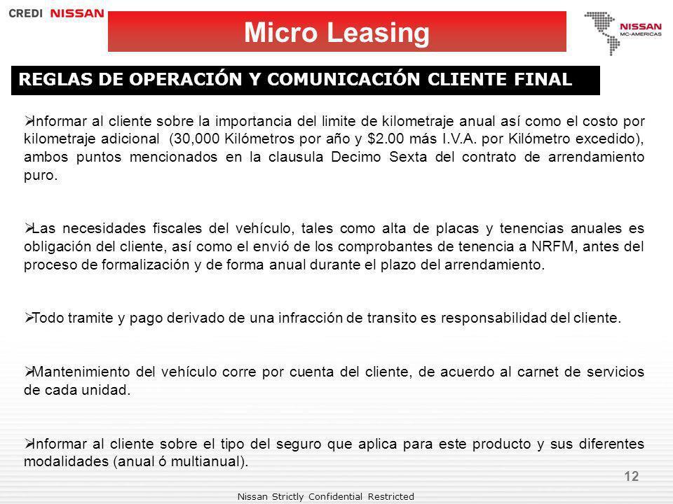 Nissan Strictly Confidential Restricted 12 Micro Leasing REGLAS DE OPERACIÓN Y COMUNICACIÓN CLIENTE FINAL Informar al cliente sobre la importancia del