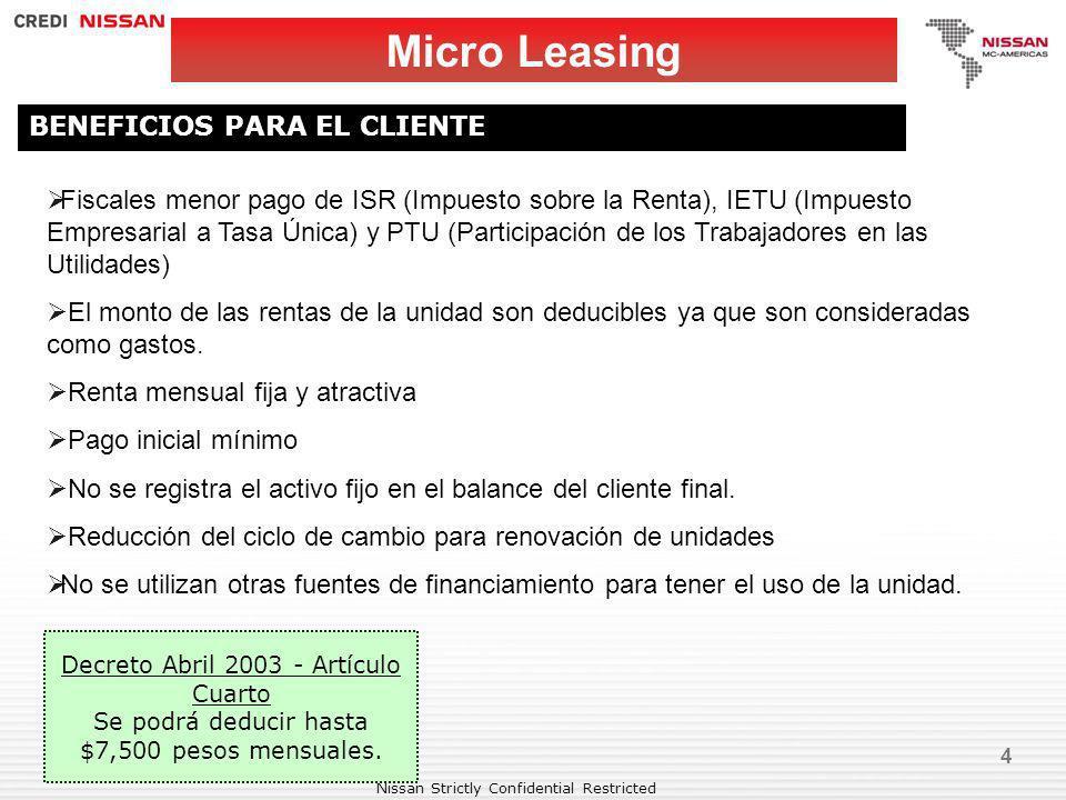 Nissan Strictly Confidential Restricted 4 Micro Leasing BENEFICIOS PARA EL CLIENTE Fiscales menor pago de ISR (Impuesto sobre la Renta), IETU (Impuest