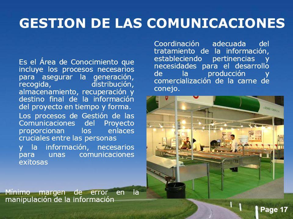 Page 17 GESTION DE LAS COMUNICACIONES Es el Área de Conocimiento que incluye los procesos necesarios para asegurar la generación, recogida, distribuci