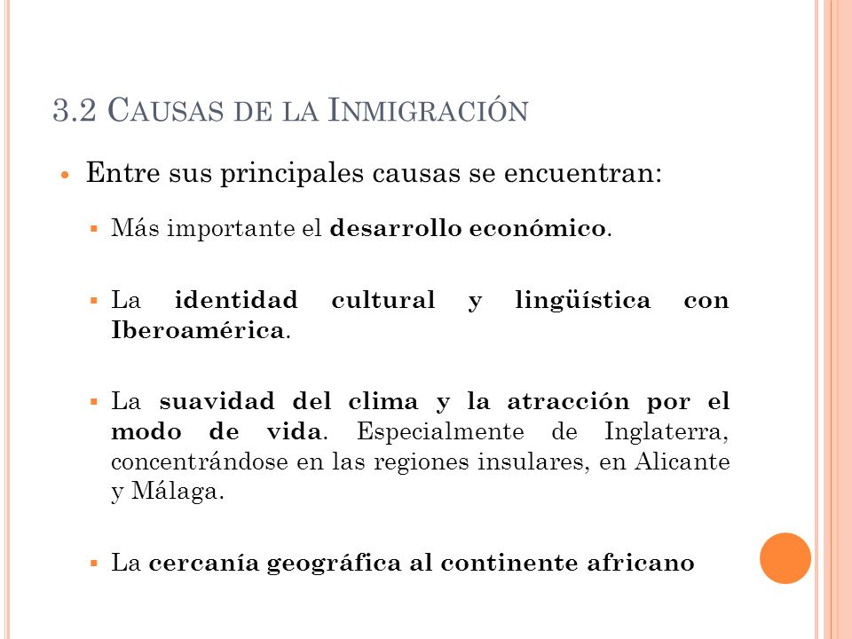 3.2 C AUSAS DE LA I NMIGRACIÓN Entre sus principales causas se encuentran: Más importante el desarrollo económico. La identidad cultural y lingüística