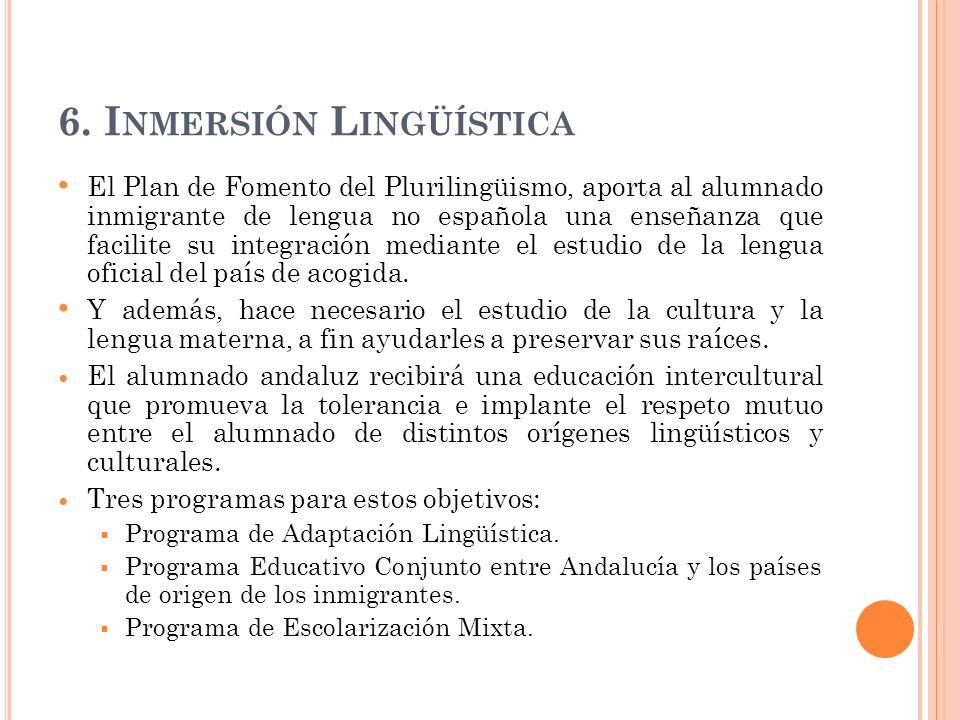 6. I NMERSIÓN L INGÜÍSTICA El Plan de Fomento del Plurilingüismo, aporta al alumnado inmigrante de lengua no española una enseñanza que facilite su in