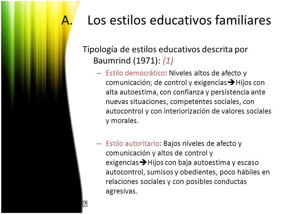 A.Los estilos educativos familiares Tipología de estilos educativos descrita por Baumrind (1971): (1) – Estilo democrático: Niveles altos de afecto y