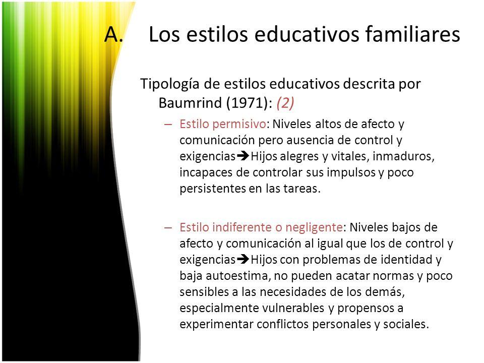 A.Los estilos educativos familiares Tipología de estilos educativos descrita por Baumrind (1971): (2) – Estilo permisivo: Niveles altos de afecto y co