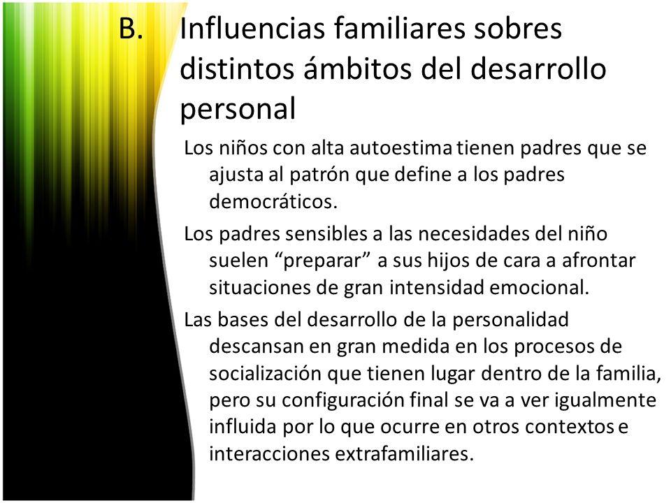 B.Influencias familiares sobres distintos ámbitos del desarrollo personal Los niños con alta autoestima tienen padres que se ajusta al patrón que defi