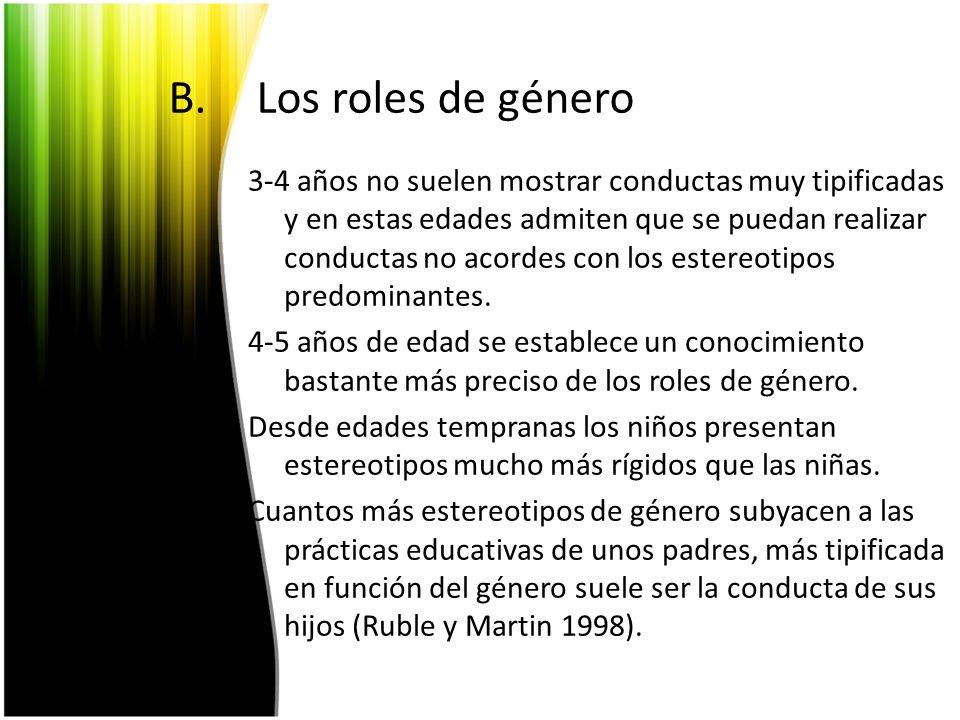 B.Los roles de género 3-4 años no suelen mostrar conductas muy tipificadas y en estas edades admiten que se puedan realizar conductas no acordes con l