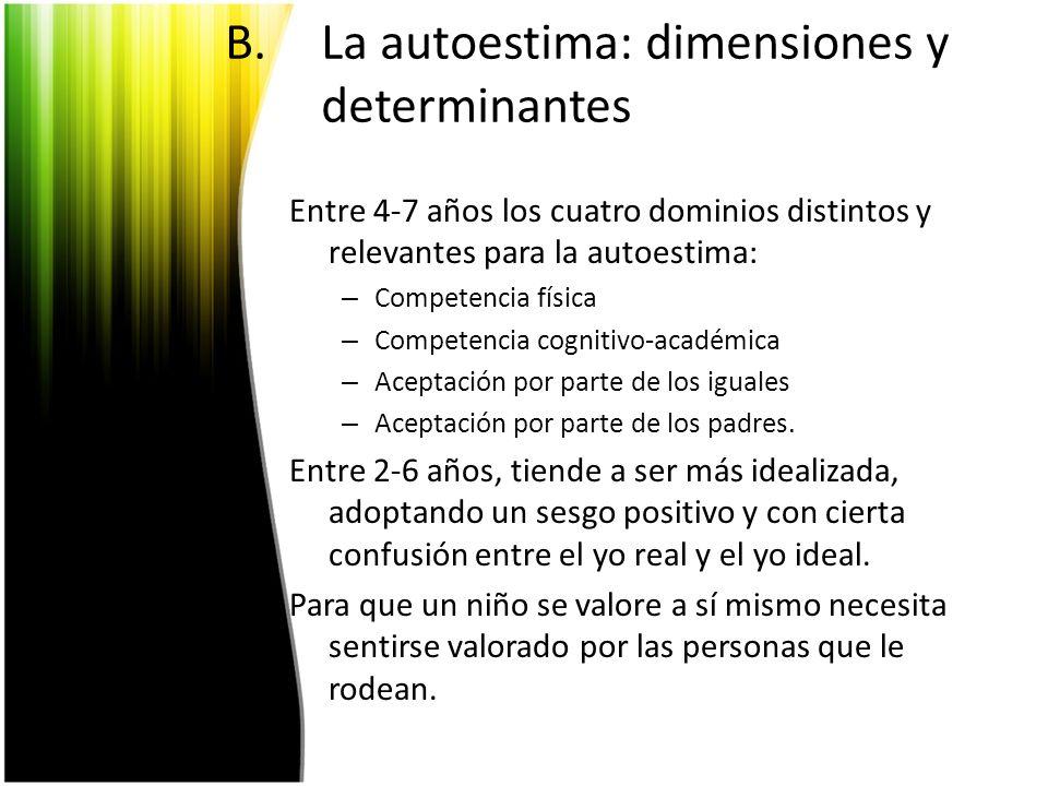 B.La autoestima: dimensiones y determinantes Entre 4-7 años los cuatro dominios distintos y relevantes para la autoestima: – Competencia física – Comp