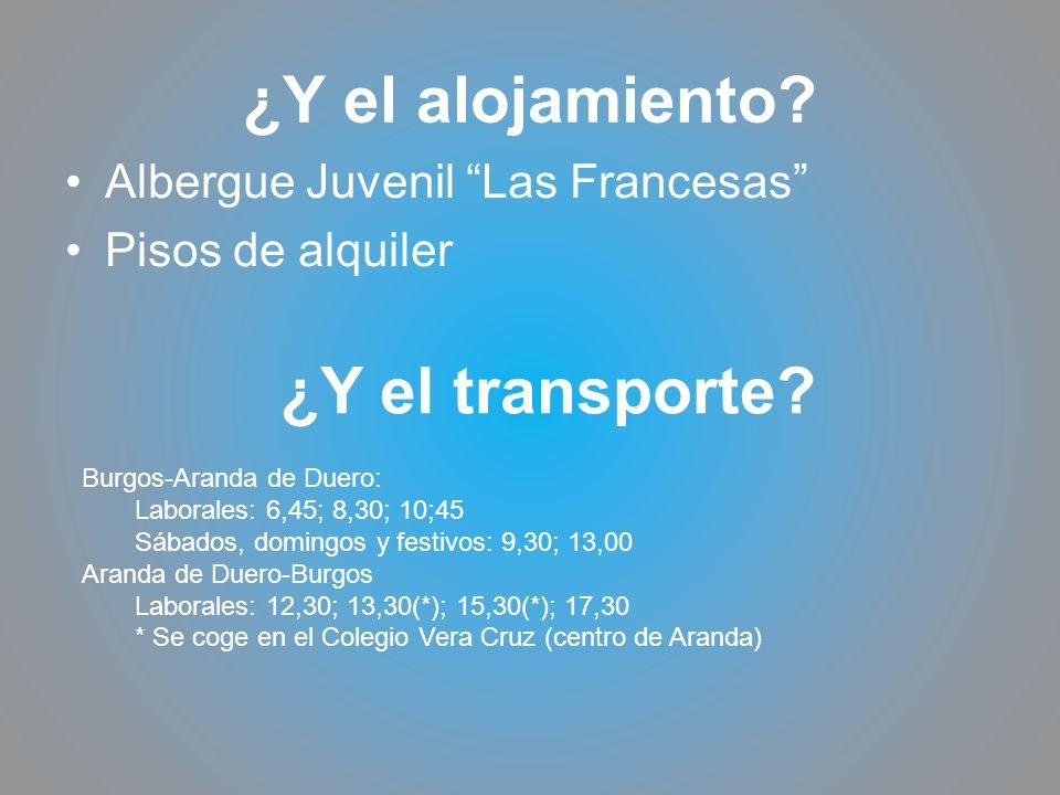 ¿Y el alojamiento? Albergue Juvenil Las Francesas Pisos de alquiler ¿Y el transporte? Burgos-Aranda de Duero: Laborales: 6,45; 8,30; 10;45 Sábados, do