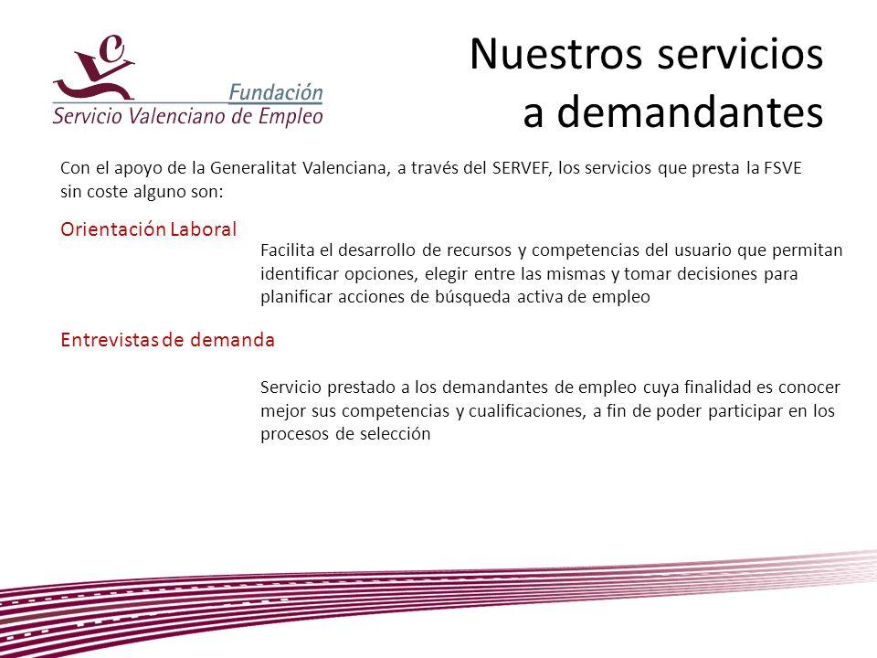 Nuestros servicios a demandantes Con el apoyo de la Generalitat Valenciana, a través del SERVEF, los servicios que presta la FSVE sin coste alguno son