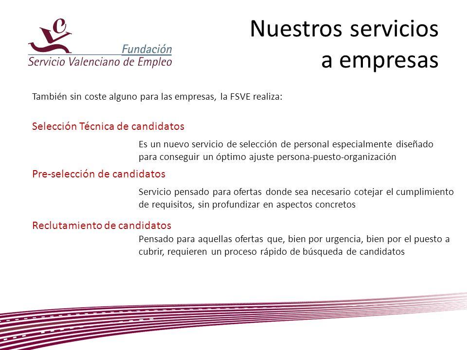 Nuestros servicios a empresas También sin coste alguno para las empresas, la FSVE realiza: Selección Técnica de candidatos Es un nuevo servicio de sel