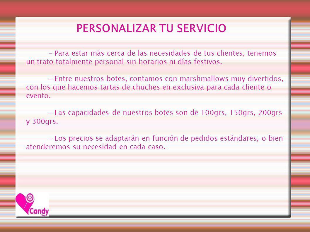 PERSONALIZAR TU SERVICIO - Para estar más cerca de las necesidades de tus clientes, tenemos un trato totalmente personal sin horarios ni días festivos.