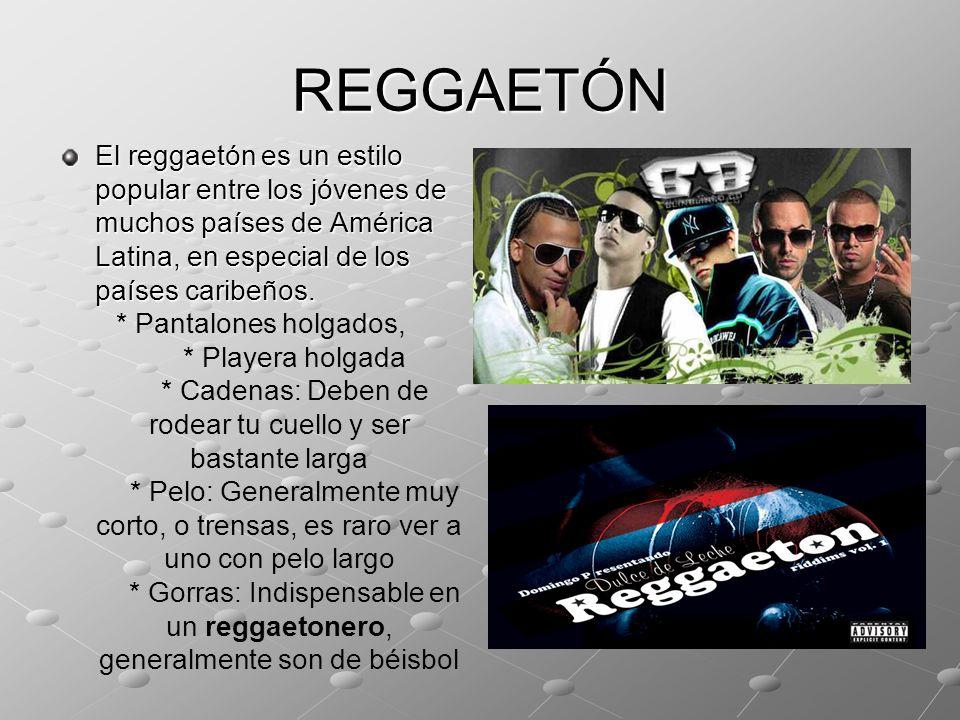 REGGAETÓN El reggaetón es un estilo popular entre los jóvenes de muchos países de América Latina, en especial de los países caribeños. * Pantalones ho