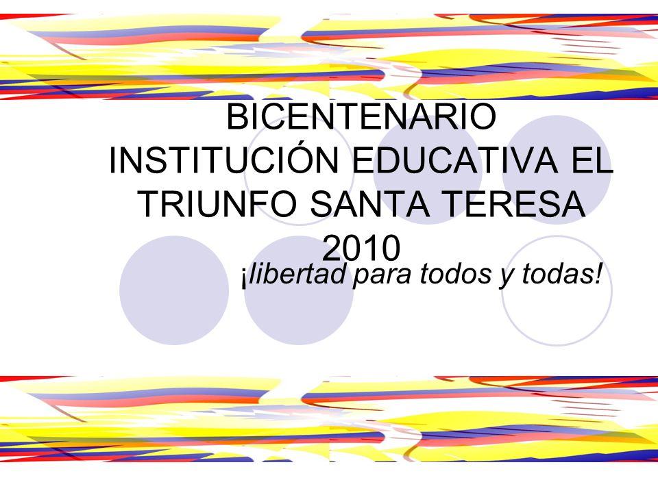CELEBRACIÓN 20 DE JULIO BICENTENARIO INSTITUCIÓN EDUCATIVA EL TRIUNFO SANTA TERESA 2010 ¡libertad para todos y todas!