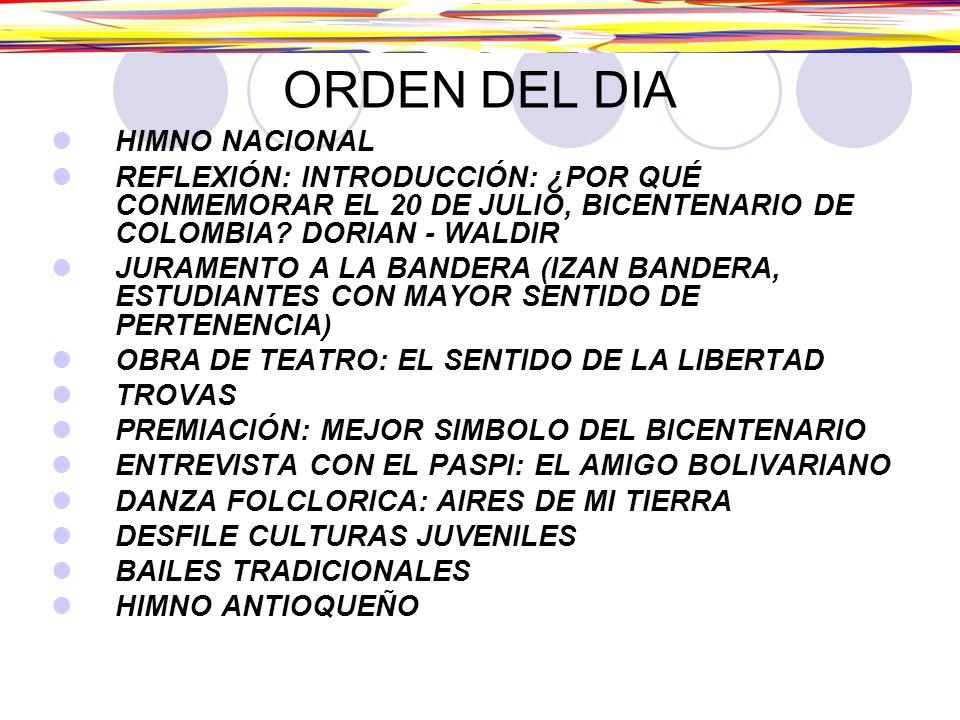ORDEN DEL DIA HIMNO NACIONAL REFLEXIÓN: INTRODUCCIÓN: ¿POR QUÉ CONMEMORAR EL 20 DE JULIO, BICENTENARIO DE COLOMBIA? DORIAN - WALDIR JURAMENTO A LA BAN