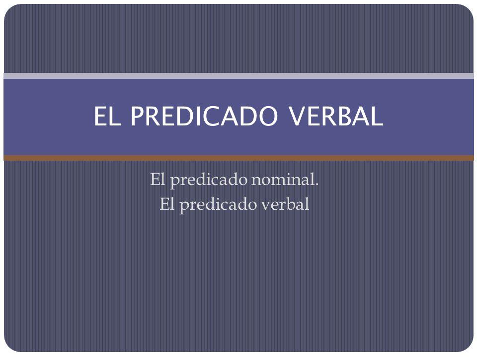 El predicado nominal. El predicado verbal EL PREDICADO VERBAL