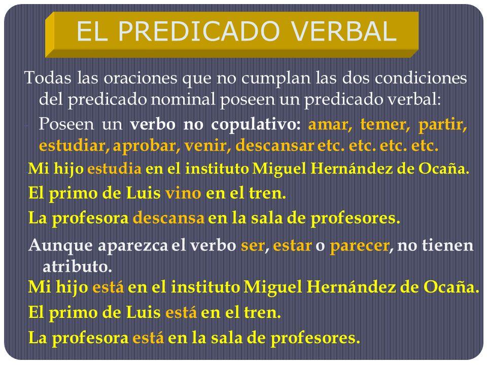 Todas las oraciones que no cumplan las dos condiciones del predicado nominal poseen un predicado verbal: -P-Poseen un v erbo no copulativo: amar, teme