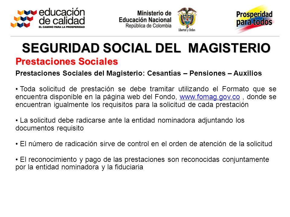 Prestaciones Sociales Prestaciones Sociales del Magisterio: Cesantías – Pensiones – Auxilios Toda solicitud de prestación se debe tramitar utilizando