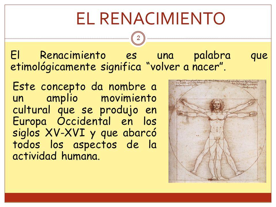 El Renacimiento es una palabra que etimológicamente significa volver a nacer. 2 Este concepto da nombre a un amplio movimiento cultural que se produjo