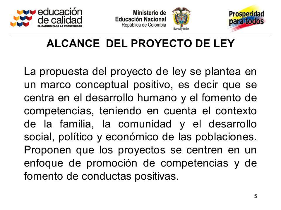ALCANCE DEL PROYECTO DE LEY La propuesta del proyecto de ley se plantea en un marco conceptual positivo, es decir que se centra en el desarrollo human