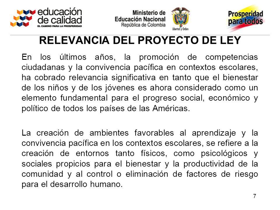 RELEVANCIA DEL PROYECTO DE LEY En los últimos años, la promoción de competencias ciudadanas y la convivencia pacífica en contextos escolares, ha cobra