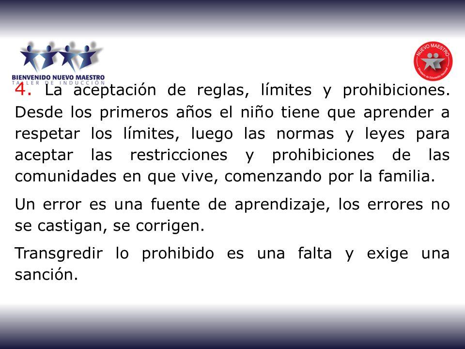 4. La aceptación de reglas, límites y prohibiciones. Desde los primeros años el niño tiene que aprender a respetar los límites, luego las normas y ley