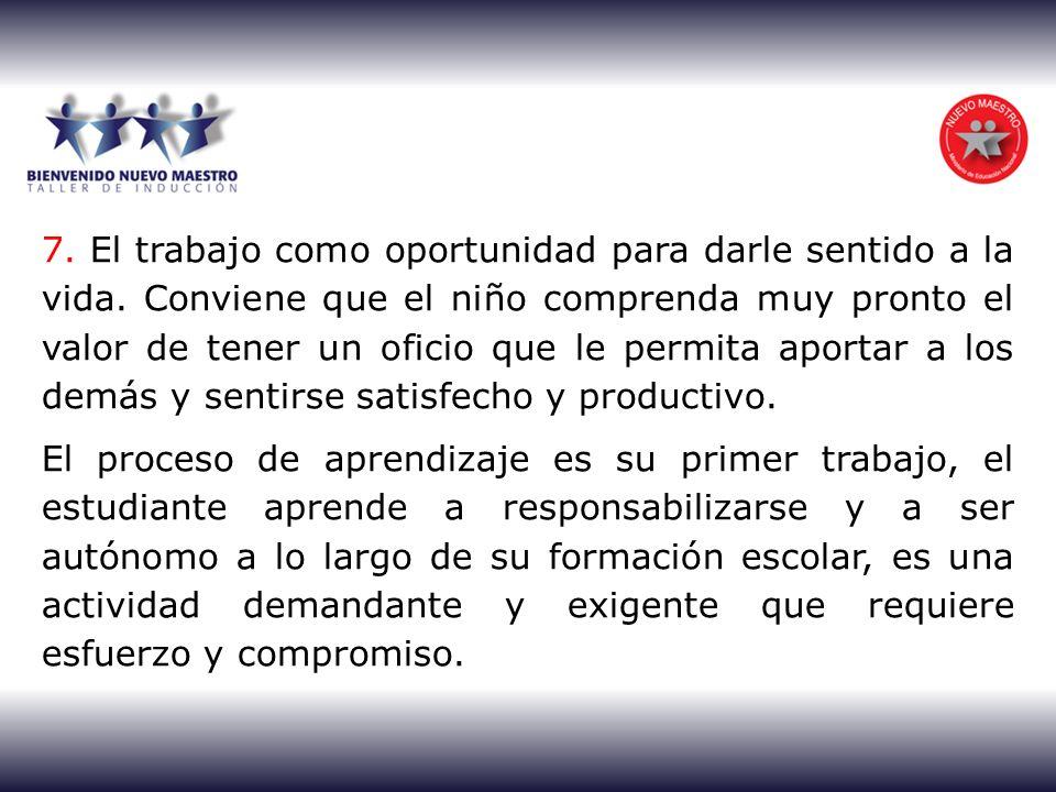 7. El trabajo como oportunidad para darle sentido a la vida. Conviene que el niño comprenda muy pronto el valor de tener un oficio que le permita apor