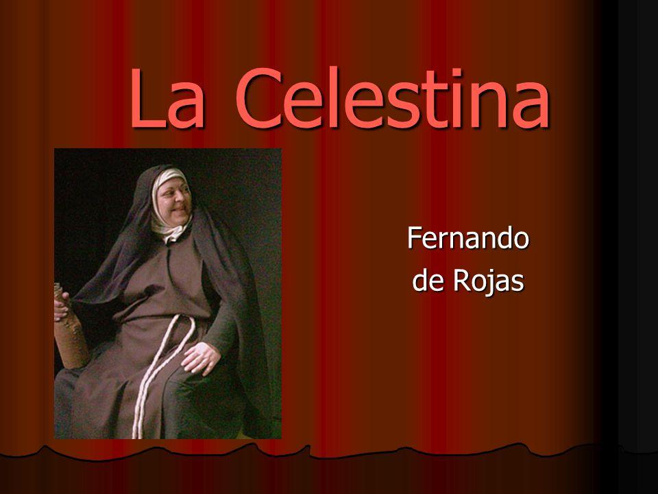 LA OBRA La Celestina, en su versión definitiva, es una obra dialogada compuesta en veintiún actos.