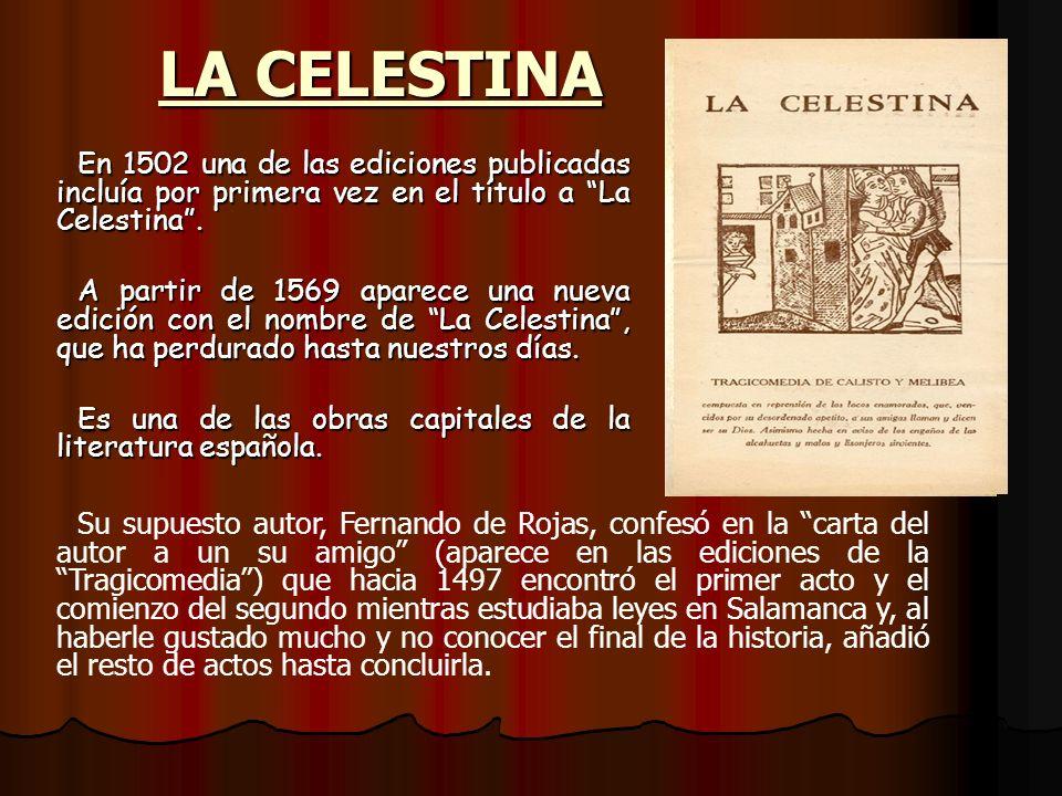 LA CELESTINA En 1502 una de las ediciones publicadas incluía por primera vez en el título a La Celestina. A partir de 1569 aparece una nueva edición c