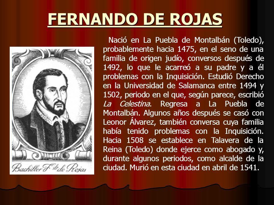 FERNANDO DE ROJAS Nació en La Puebla de Montalbán (Toledo), probablemente hacia 1475, en el seno de una familia de origen judío, conversos después de