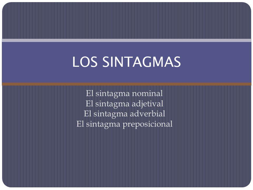 El sintagma nominal El sintagma adjetival El sintagma adverbial El sintagma preposicional LOS SINTAGMAS