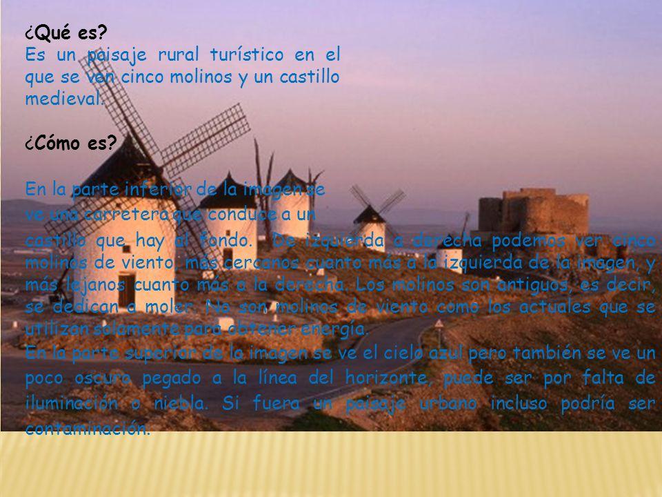 ¿Qué es? Es un paisaje rural turístico en el que se ven cinco molinos y un castillo medieval. ¿Cómo es? En la parte inferior de la imagen se ve una ca