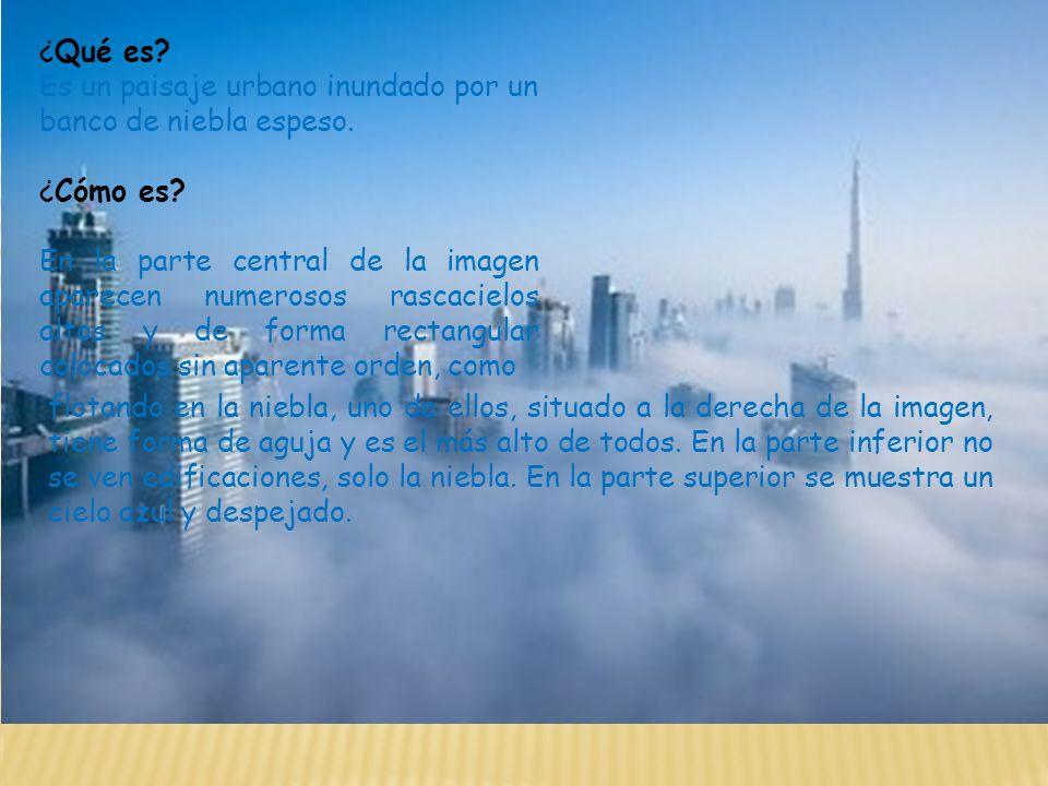 ¿Qué es? Es un paisaje urbano inundado por un banco de niebla espeso. ¿Cómo es? En la parte central de la imagen aparecen numerosos rascacielos altos
