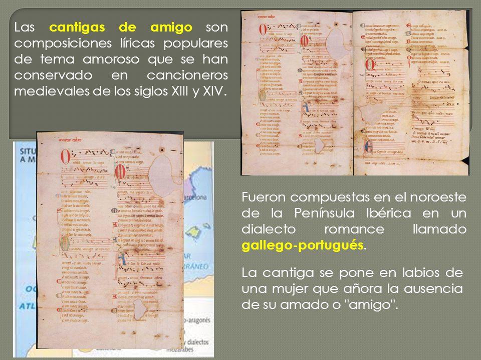 Las cantigas de amigo son composiciones líricas populares de tema amoroso que se han conservado en cancioneros medievales de los siglos XIII y XIV. Fu